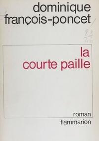 Dominique François-Poncet - La Courte paille.