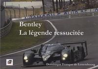 Dominique Franque de Luxembourg - Bentley - La légende ressuscitée.
