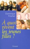 Dominique Frischer - À quoi rêvent les jeunes filles ?.