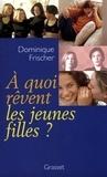 Dominique Frischer - A quoi rêvent les jeunes filles ?.
