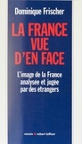 Dominique Frischer - La France vue d'en face.