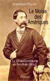 Dominique Frischer - Le Moïse des Amériques.