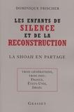 Dominique Frischer - Les enfants du silence et de la reconstruction - La Shoah en partage - Trois générations, trois pays : France, Etats-Unis, Israël.