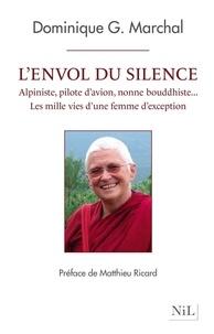 Dominique G. Marchal - L'envol du silence - Alpiniste, pilote d'avion, nonne bouddhiste... Les mille vies d'une femme d'exception.