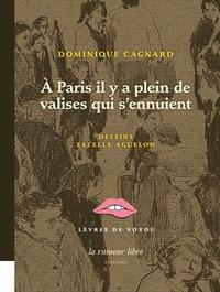 Dominique Gagnard - A Paris il y a plein de valises qui s'ennuient.
