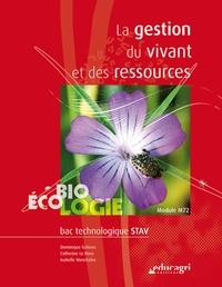 Dominique Galiana et Catherine Le Roux - La gestion du vivant et ses ressources - Bac technologique STAV, biologie-écologie module M72.