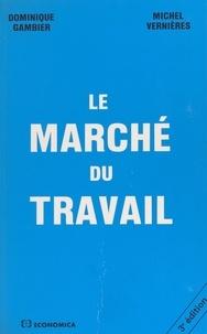 Dominique Gambier et Michel Vernières - Le Marché du travail.
