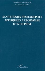 Dominique Gambier et Gérard Duthil - Satistiques probabilistes appliquées à l'économie d'entreprise.