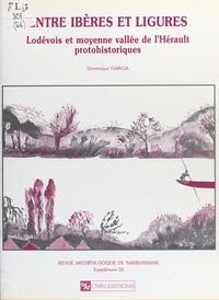 Dominique Garcia - Entre Ibères et Ligures : Lodevois et moyenne vallée de l'Hérault protohistoriques.