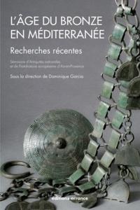 Dominique Garcia - L'Age du bronze en Méditerranée - Recherches récentes.