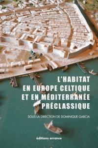 Dominique Garcia - L'habitat en Europe celtique et en Méditerranée préclassique - Domaines urbains.