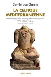 Dominique Garcia - La celtique méditerranéenne - Habitats et sociétés en Languedoc et en Provence VIIIe-IIe siècles av. J.-C..