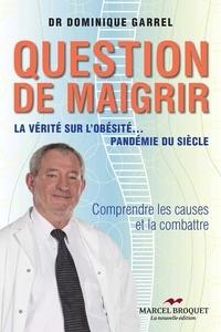 Dominique Garell Dr. - Question de maigrir - La vérité sur l'obésité… pandémie du siècle.
