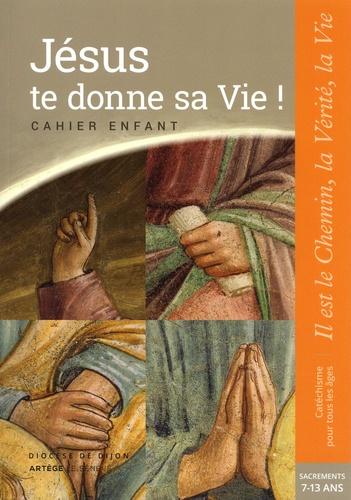 Dominique Garnier et Denis Erazmus - Jésus te donne sa vie ! Cahier enfant 7-13 ans - Il est le Chemin, la Vérité, la Vie. Baptême, confirmation, eucharistie & réconciliation.