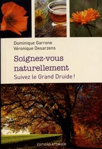 Dominique Garrone et Véronique Desarzens - Soignez-vous naturellement - Suivez le Grand Druide !.