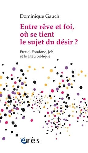 Entre rêve et foi, où se tient le sujet du désir ?. Freud, Fondane, Job et le Dieu biblique