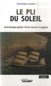 Dominique Gaudin - Le pli du soleil - Autobiographie d'un tueur à gages.