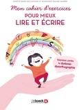 Dominique Gaulier-Mazière et Juliette Simon-McCullough - Mon cahier d'exercices pour mieux lire et écrire - Exercices contre la dyslexie-dysorthographie.