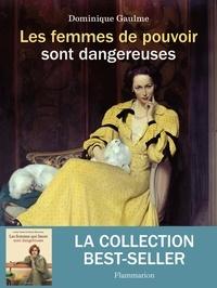 Dominique Gaulme - Les femmes de pouvoir sont dangereuses.