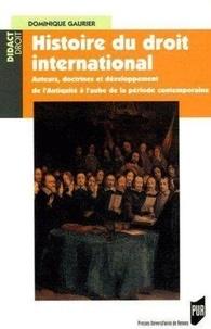 Dominique Gaurier - Histoire du droit international - Auteurs, doctrines et développement de l'Antiquité à l'aube de la période contemporaine.
