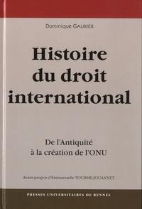 Dominique Gaurier - Une Histoire du droit international - De l'Antiquité à la création de l'ONU.