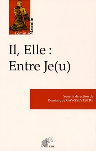 Dominique Gay-Sylvestre - Il, Elle : Entre Je(u).