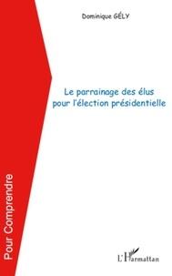 Dominique Gély - Le parrainage des élus pour l'élection présidentielle.