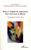 Dominique Genelot et Marie-José Avenier - Agir et penser en complexité avec Jean-Louis Le Moigne - Témoignages de mises en actes.