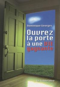 Dominique Georges - Ouvrez la porte à une VIE gagnante.