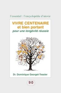 Dominique Georget-Tessier - Vivre centenaire et bien portant - Pour une longévité réussie.