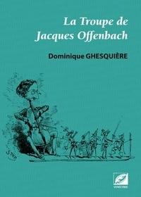 Dominique Ghesquière - La troupe de Jacques Offenbach.