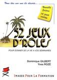 Dominique Gilbert et Yves Rozé - 52 Jeux d'rôles pour donner de la vie à vos séminaires.