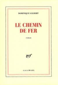 Dominique Gilbert - Le chemin de fer.