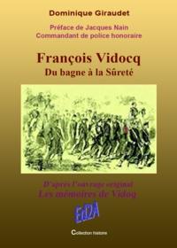 Dominique Giraudet - François Vidocq Du bagne à la Sûreté - Préface de Jacques Nain Cdt de police honoraire.