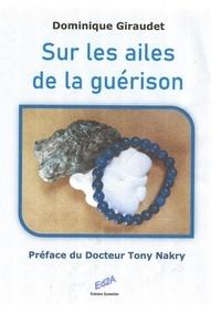 Dominique Giraudet - Sur les ailes de la guérison.