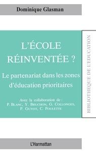 Dominique Glasman - L'école réinventée ? - Le partenariat dans les zones d'éducation prioritaires.