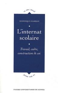 Dominique Glasman - L'internat scolaire - Travail, cadre, construction de soi.