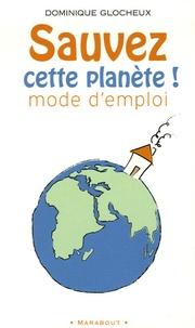"""Dominique Glocheux - """"Sauvez cette planète !"""" Mode d'emploi - 512 gestes simples et attitudes douces pour agir."""