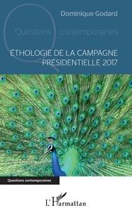 Dominique Godard - Ethologie de la campagne présidentielle 2017.