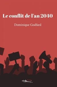 Dominique Godfard - Le conflit de l'an 2040.