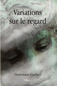 Dominique Godfard - Variations sur le regard.
