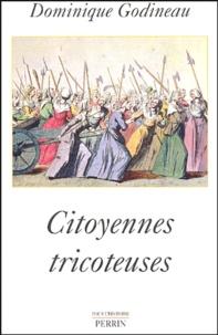 Dominique Godineau - Citoyennes tricoteuses - Les femmes du peuple à Paris pendant la Révolution française.