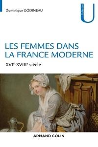 Dominique Godineau - Les femmes dans la France moderne - XVIe-XVIIIe siècle.