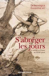 Dominique Godineau - S'abréger les jours - Le suicide en France au XVIIIe siècle.