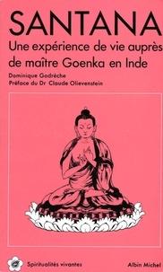 Dominique Godrèche - Santana - Une expérience de vie auprès du maître Goenka en Inde.