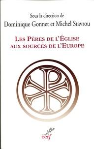 Dominique Gonnet et Michel Stavrou - Les Pères de l'Eglise aux sources de l'Europe.