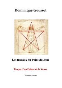 Dominique Goussot - Les travaux du Point du jour - Propos d'un Enfant de la Veuve.