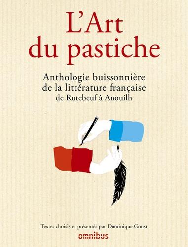 Dominique Goust - L'art du pastiche - Anthologie buissonnière de la littérature français de Rutebeuf à Anhouilh.