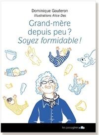 Dominique Gouteron - Grands-mères depuis peu ? - Soyez formidable !.