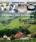 Dominique Gouyon - Le blanc des fermiers - L'histoire du lait et son impact dans les Vosges.